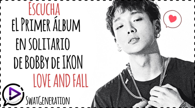 ¡Te recomendamos! -Bobby –  LOVE AND FALL (ÁLBUM)